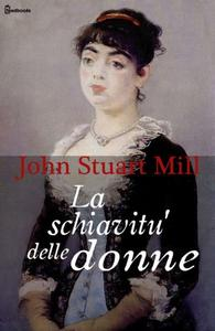 John Stuart Mill - La schiavitù delle donne (2014)